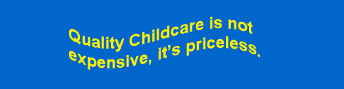 Quality childcare is not expensive, it's priceless.